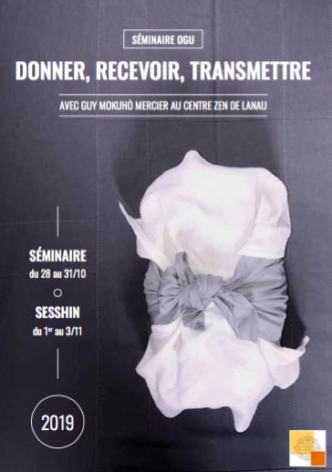 28 Oct – 3 Nov  – Séminaire OGU (Donner – Recevoir – Transmettre) – et Sesshin